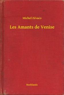 Zévaco Michel - Les Amants de Venise [eKönyv: epub, mobi]