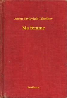 Anton Pavlovics Csehov - Ma femme [eKönyv: epub, mobi]