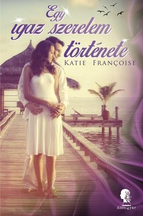 Katie Francoise - Egy igaz szerelem története