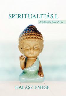 Halász Emese - Spiritualitás I. - A boldogság benned van
