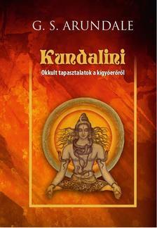 G. S. Arundale - Kundalini - Okkult tapasztalatok a kígyóerőről