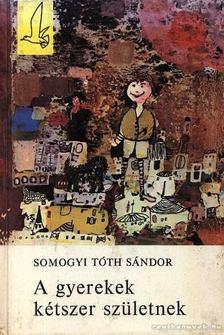 Somogyi Tóth Sándor - A gyerekek kétszer születnek [antikvár]