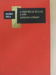 Biszku Béla - A párt és az állam a nép szolgálatában [antikvár]