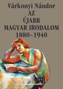 VÁRKONYI NÁNDOR - Az újabb magyar irodalom 1880-1940