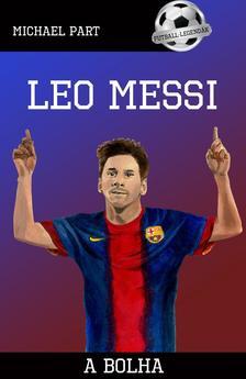 PART, MICHAEL - Leo Messi - A bolha