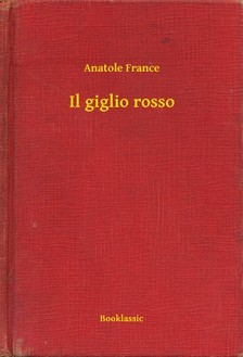 Anatole France - Il giglio rosso [eKönyv: epub, mobi]