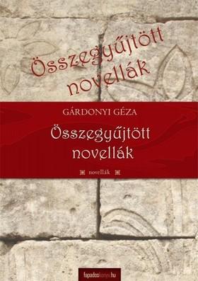 GÁRDONYI GÉZA - Összegyűjtött novellák