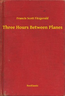 F. Scott Fitzgerald - Three Hours Between Planes [eKönyv: epub, mobi]