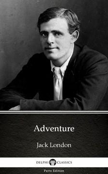 Delphi Classics Jack London, - Adventure by Jack London (Illustrated) [eKönyv: epub, mobi]