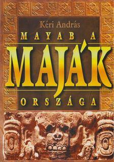 Kéri András - Mayab, a maják országa [antikvár]