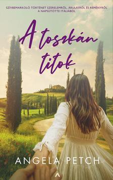 Angela Petch - A toszkán titok - Szívbemarkoló történet szerelemről, árulásról és reményről a napsütötte Itáliából