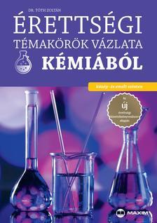 Dr. Tóth Zoltán - Érettségi témakörök vázlata kémiából (közép- és emelt szinten)