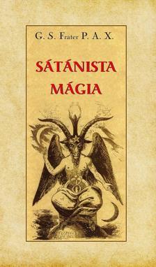 G. S. Frater P. A. X. - Sátánista mágia