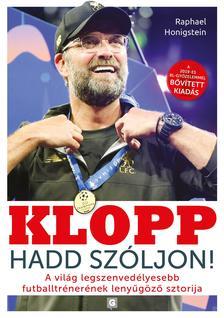 Honigstein,Raphael - Klopp -Hadd szóljon!- A világ legszenvedélyesebb futballtrénerének lenyűgöző sztorija 2.bőv.kiad.