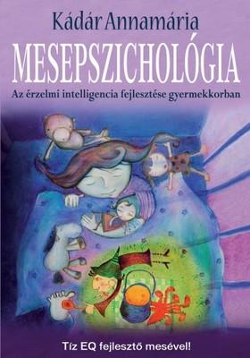 Kádár Annamária - Mesepszichológia - Az érzelmi intelligencia fejlesztése gyermekkorban [eKönyv: epub, mobi]