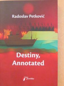 Radoslav Petkovic - Destiny, Annotated [antikvár]