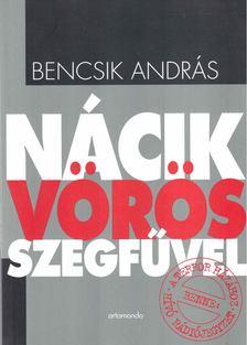Bencsik András - Nácik vörös szegfűvel [antikvár]
