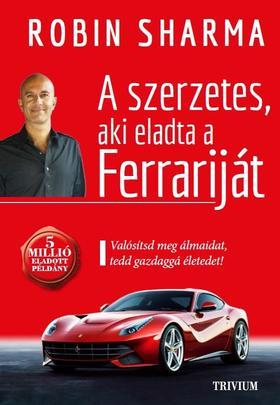 Robin Sharma - A szerzetes aki eladta a Ferrariját