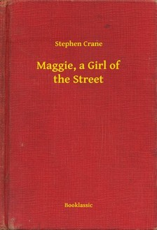 CRANE STEPHEN - Maggie, a Girl of the Street [eKönyv: epub, mobi]