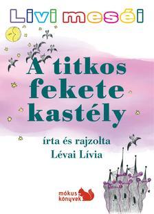 Lévai Lívia - Livi meséi - A titkos fekete kastély