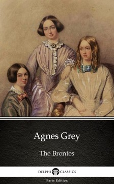 Anne Brontë - Agnes Grey by Anne Bronte (Illustrated) [eKönyv: epub, mobi]