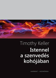 Timothy Keller - Istennel a szenvedés kohójában