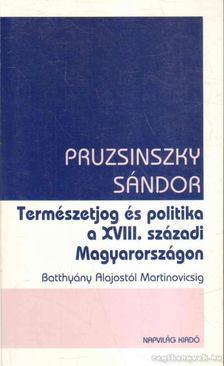 Pruzsinszky Sándor - Természetjog és politika a XVIII. századi Magyarországon [antikvár]