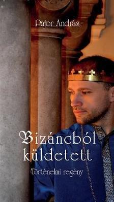Pajor András - Bizáncból küldetett
