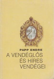 Papp Endre - A vendéglős és híres vendégei [antikvár]