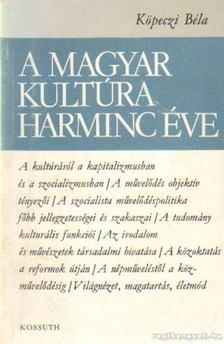 Köpeczi Béla - A magyar kultúra harminc éve 1945-1975 [antikvár]