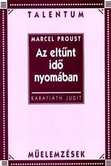 Marcel Proust - AZ ELTŰNT IDŐ NYOMÁBAN - TALENTUM MŰELEMZÉSEK -