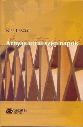 Kiss László - ÁRNYAS UTCAI SZÉP NAPOK