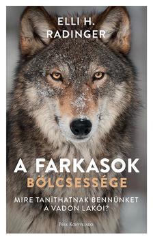 Radinger, Elli H. - A farkasok bölcsessége - Mire taníthatnak bennünket a vadon lakói?