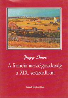 Papp Imre - A francia mezőgazdaság a XIX. században [antikvár]