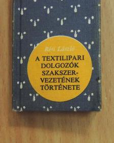 RÉTI LÁSZLÓ - A Textilipari Dolgozók Szakszervezetének története (minikönyv) (számozott) [antikvár]