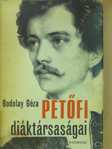 Bodolay Géza - Petőfi diáktársaságai (dedikált példány) [antikvár]