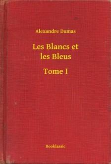 Alexandre DUMAS - Les Blancs et les Bleus - Tome I [eKönyv: epub, mobi]