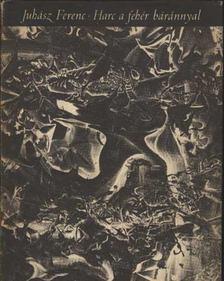 JUHÁSZ FERENC - Harc a fehér báránnyal (dedikált) [antikvár]