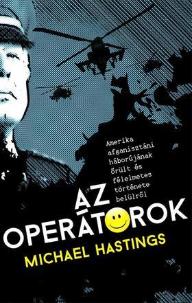 Michael Hastings - Az operátorok - Amerika afganisztáni háborújának őrült és félelmetes története belülről