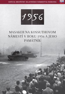 Németh Csaba - Masaker Na Kossuthovom Námestí V Roku 1956 A Jeho Pamätník
