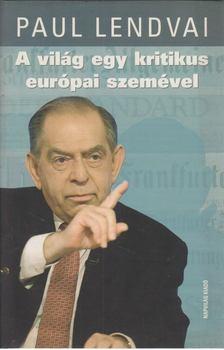 Paul Lendvai - A világ egy kritikus európai szemével [antikvár]