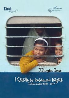 Bangha Imre - Költők és koldusok között - Indiai napló 2001-2017