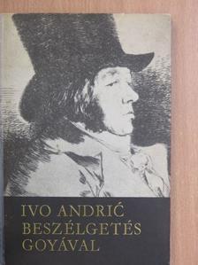 Ivo Andric - Beszélgetés Goyával [antikvár]