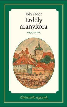 JÓKAI MÓR - ERDÉLY ARANYKORA