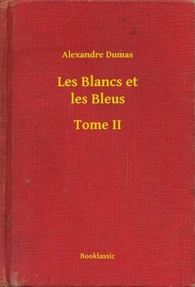 Alexandre DUMAS - Les Blancs et les Bleus - Tome II [eKönyv: epub, mobi]