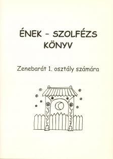 ÉNEK - SZOLFÉZS KÖNYV, ZENEBARÁT 1. OSZTÁLY SZÁMÁRA (BARTL ERZSÉBET)