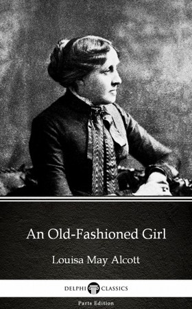 Louisa May Alcott - An Old-Fashioned Girl by Louisa May Alcott (Illustrated) [eKönyv: epub, mobi]
