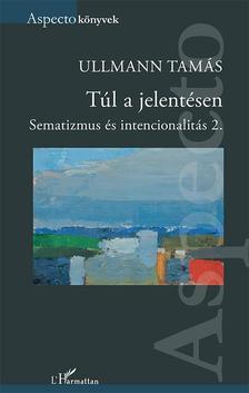 Ullmann Tamás - Túl a jelentésen - Sematizmus és intencionalitás 2.