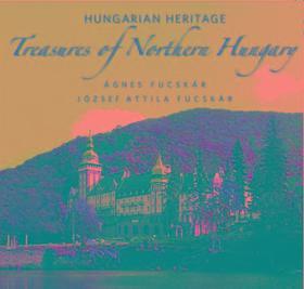 Fucskár Ágnes - Fucskár Jószef Attila - Treasures of Northern Hungary