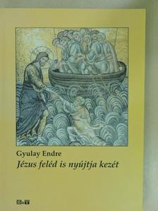 Gyulay Endre - Jézus feléd is nyújtja kezét [antikvár]